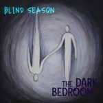 Buzzing on our Alternative 2020 Rock Stereo: 'Blind Season' release 'The Dark Bedroom'