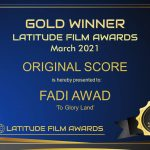 "The Multi-Awards Winner and The Billboard and Multi-Charted Artist Fadi Awad has won The Gold Award with his Original Score Masterpiece ""To Glory Land"" for the Latitude Film Awards for the March Session"